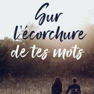 Sur l'écorchure de tes mots – Pascaline Nolot