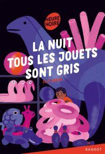 la nuit tous les jouets sont gris 1couv 206x300 - Festival de l'Imaginaire en Pays d'Aix : 10e édition