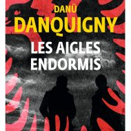 [Parution] Les aigles endormis, Danü Danquigny